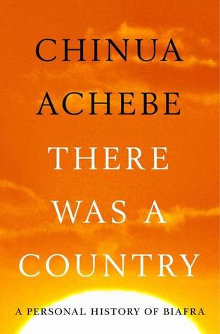 Achebe-There-Was-A-Country_A Personal History of Biafra-by-Chinua-Achebe2012